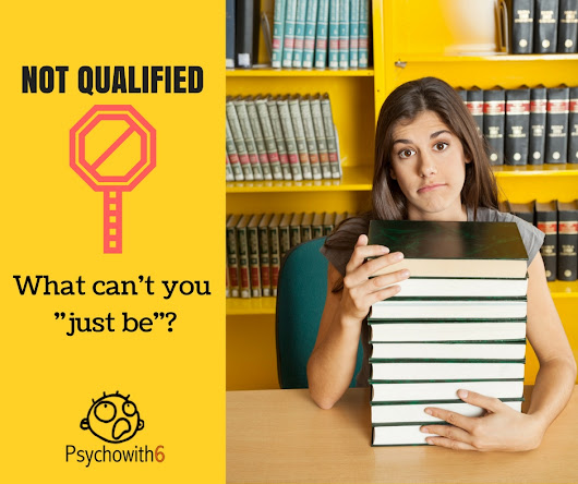 Not Qualified: What Can't You Just Be? | Psychowith6