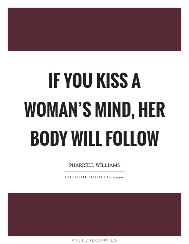 If You Kiss A Womans Mind Her Body Will Follow Picture Quotes