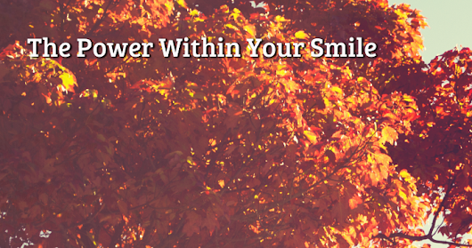 The Power Within Your Smile