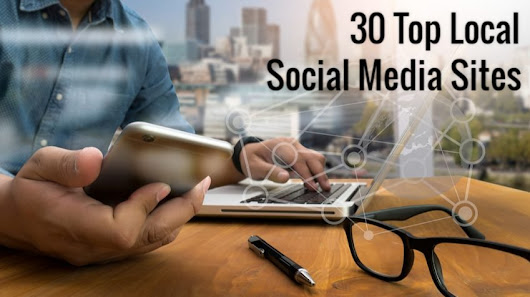 30 Top Social Media Sites to Market Your Small Business Locally