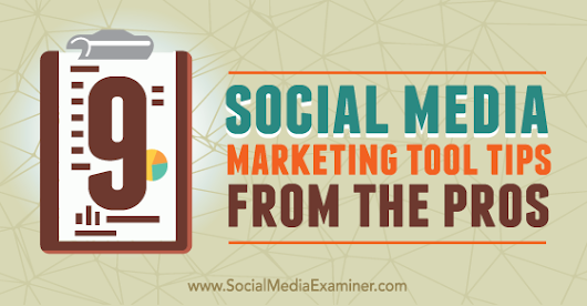 9 Social Media Marketing Tool Tips From the Pros