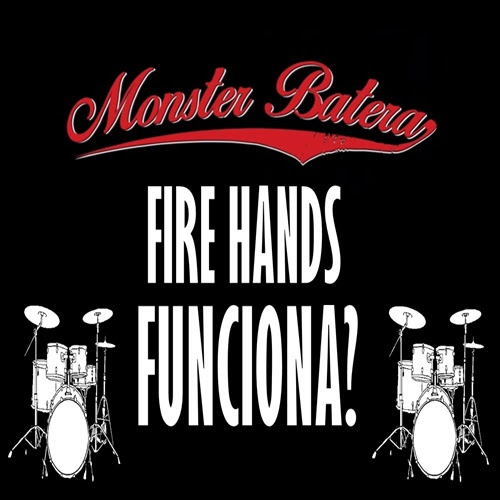 MONSTER BATERA FIRE HANDS – CURSO QUE FUNCIONA