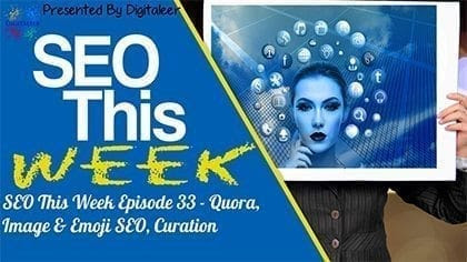 SEO This Week Episode 33 - Quora, Image & Emoji SEO, Curation