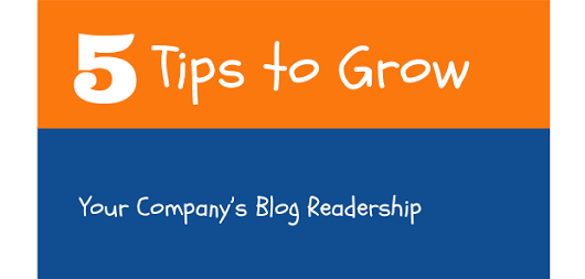 5 Tips To Grow Your Company's Blog Readership