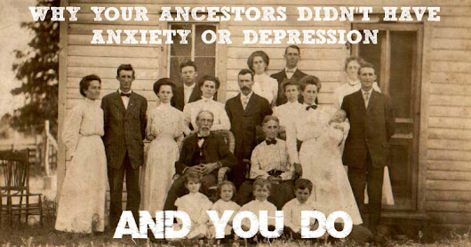 Why Your Ancestors Didn't Have Anxiety or Depression And You Do