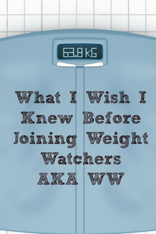 What I Wish I Knew Before Joining Weight Watchers AKA WW