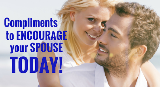 56 Simple (But Super Effective) Compliments To Encourage Your Spouse - ONE Extraordinary Marriage
