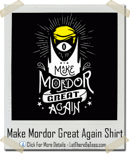 Make Mordor Great Again Donald Trump T-Shirt - Let There Be Tees