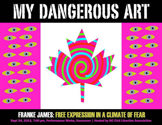 My Dangerous Art: Free Expression in a Climate of Fear. Hosted by @BCCLA | Franke James