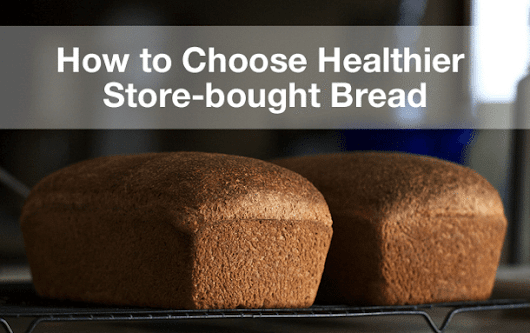 How to Choose Healthier Store-bought Bread