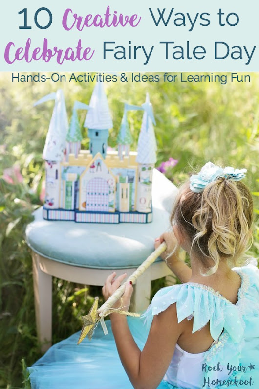 10 Creative Ways to Celebrate Fairy Tale Day - Rock Your Homeschool