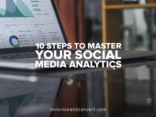 10 Steps to Master Your Social Media Analytics | Convince and Convert: Social Media Consulting and Content Marketing Consulting