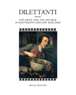 Dilettanti: The Antic and the Antique in 18th-Century England