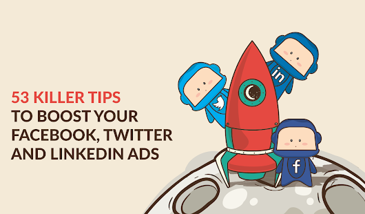 53 killer tips to boost your Facebook, Twitter and LinkedIn ads | Oribi Blog