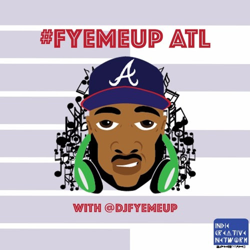#FYEMEUP ATL Podcast: Episode 11 by Indie Creative Network