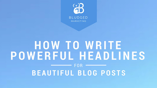 How to write powerful headlines for beautiful blog posts