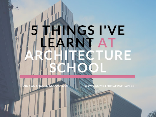 5 things I've learnt studying Architecture (and you should be doing RIGHT NOW!) - Something Fashion | Blog by Amanda R.