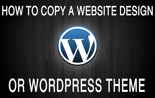 How to Copy a Website Design or WordPress Theme
