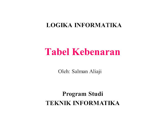 Tabel Kebenaran LOGIKA INFORMATIKA Program Studi TEKNIK INFORMATIKA - ppt download