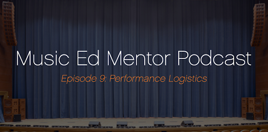 Music Ed Mentor Podcast #009: Performance Logistics - Professional Music Educator