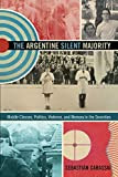 The Argentine Silent Majority: Middle Classes, Politics, Violence, and Memory in the Seventies