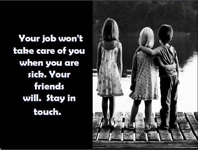 Your Job Wont Take Care Of You When You Are Sick Friendship Quote