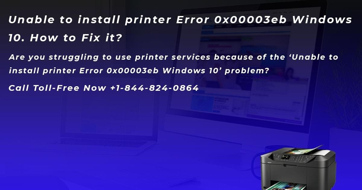Unable to install printer Error 0x00003eb Windows 10. How to Fix it?