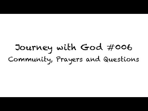 Community, Prayers and Questions (Journey with God 006)