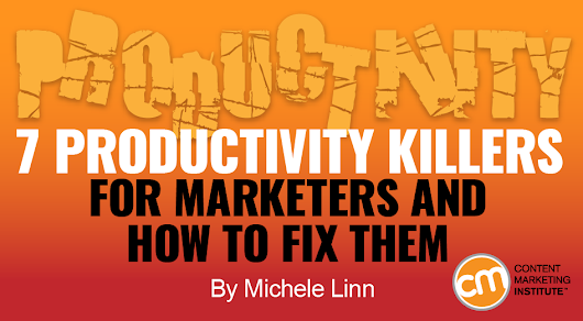 7 Productivity Killers for Marketers and How to Fix Them