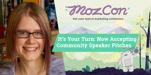 It's Your Turn: Now Accepting Community Speaker Pitches for MozCon 2015