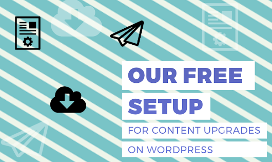 Our free setup for content upgrades - Elokenz Blog