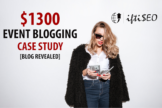 $1300 Event Blogging Case Study [Website Revealed] | iftiSEO