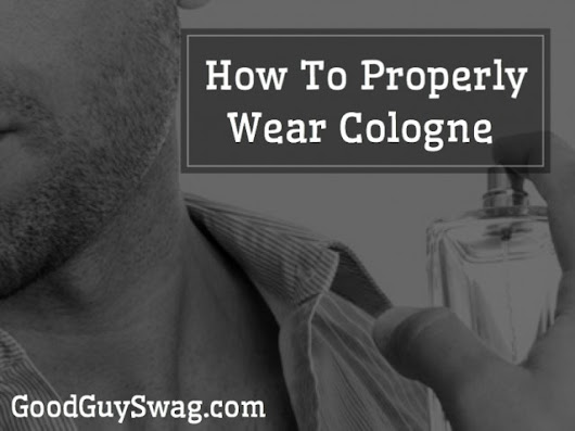 How to Properly Wear Cologne - GoodGuySwag