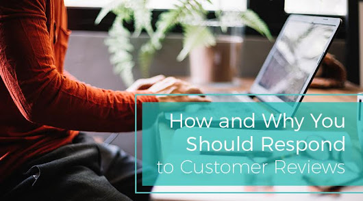 How and Why You Should Respond to Customer Reviews