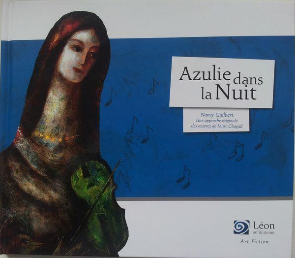 Azulie dans la nuit. Une approche originale des œuvres de Marc Chagall. Nancy GUILBERT. (Dès 7 ans) (+ Interview)