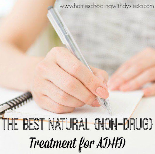 The Number One Natural (Non-Drug) Treatment for ADHD | Homeschooling with Dyslexia