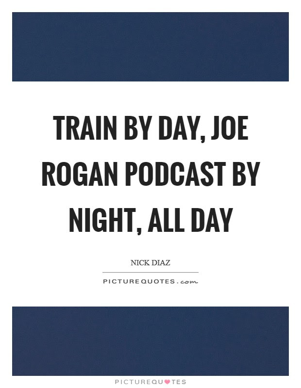 Train By Day Joe Rogan Podcast By Night All Day Picture Quotes