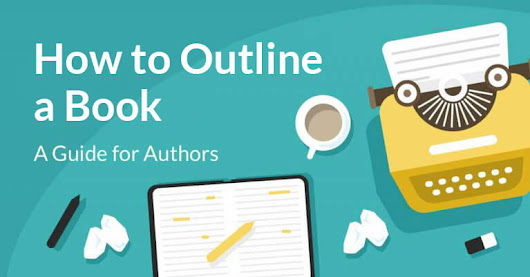 How to Outline a Book: an Author's Guide (with Template) • Reedsy