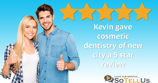 Kevin K gave cosmetic dentistry of new city a 5 star review