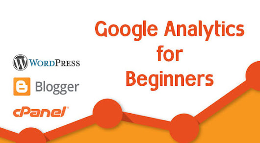 Google Analytics Tutorial for WordPress, Blogger and Self Hosted Websites