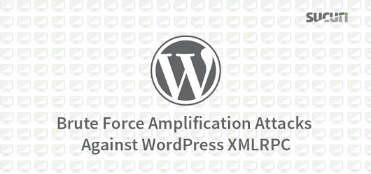 Brute Force Amplification Attacks Against WordPress XMLRPC - Sucuri Blog