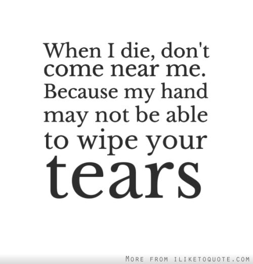 Quotes About When You Die 243 Quotes