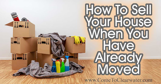 How To Sell Your House When You Have Already Moved