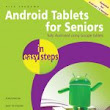 In Easy Steps Android Tablets for Seniors in easy steps, 3rd Edition - covers Android 7.0 Nougat - In Easy Steps