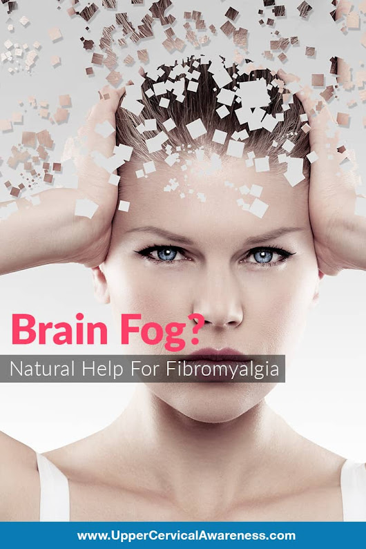 Natural Help for Fibromyalgia Brain Fog - Upper Cervical Awareness
