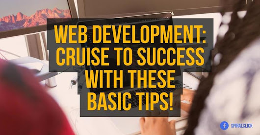 Web Development: Cruise To Success With These Basic Tips!