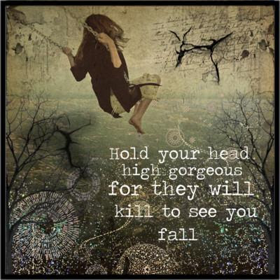 Hold Your Head High Gorgeous For They Will Kill To See You Fall