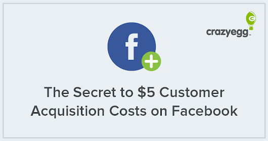 The Secret to $5 Customer Acquisition Costs on Facebook |
