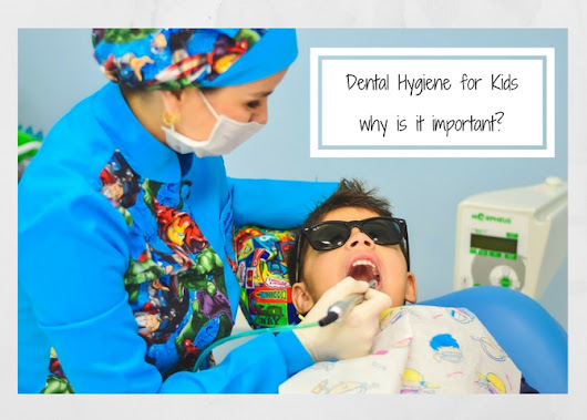 Dental Hygiene for Kids - why is it important?