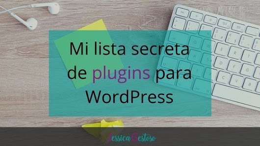 Mi lista secreta de 23 plugins para WordPress - Jessica Gestoso